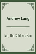 Ian, The Soldier's Son by Andrew Lang