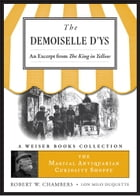 The Demoiselle D'ys, an excerpt from The King in Yellow: The Magical Antiquarian Curiosity Shoppe, A Weiser Books Collection by Chambers, Robert W.