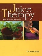 Juice Therapy: For Better Health by Dr. Ashok Gupta