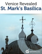 Venice Revealed: St. Mark's Basilica: (Italy Travel Guide) by Approach Guides