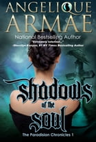 Shadows of the Soul (The Paradisian Chronicles 1) by Angelique Armae
