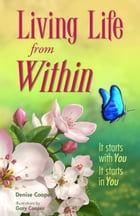 Living Life from Within: It Starts with You, It Starts in You by Denise Cooper