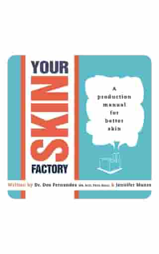 Your Skin Factory: A Production Manual for Better Skin