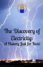 The Discovery of Electricity: A History Just for Kids! by KidCaps