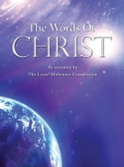 The Words of Christ: As Revealed by the Loyal Midwayer Commission by Ben Adam