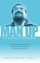 Man Up to Eating Disorders by Andrew Walen, LCSW-C