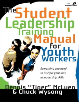 Book The Student Leadership Training Manual for Youth Workers: Everything You Need to Disciple Your Kids… by Dennis Tiger McLuen