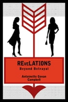 ReveLATIONS: Beyond Betrayal by Antoinette Govan Campbell