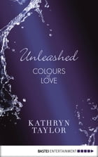 Unleashed - Colours of Love by Kathryn Taylor