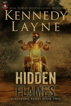 Hidden Flames (Surviving Ashes, Book Two) by Kennedy Layne