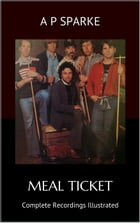 Meal Ticket: Complete Recordings Illustrated: Essential Discographies, #47 by AP SPARKE