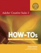 Adobe Creative Suite 2 How-Tos: 100 Essential Techniques by George Penston