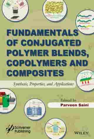 Fundamentals of Conjugated Polymer Blends, Copolymers and Composites: Synthesis, Properties, and Applications by Parveen Saini