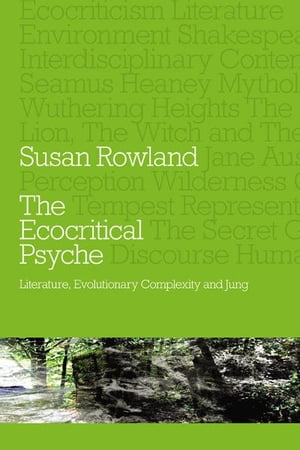The Ecocritical Psyche Literature,  Evolutionary Complexity and Jung