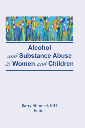 Alcohol and Substance Abuse in Women and Children
