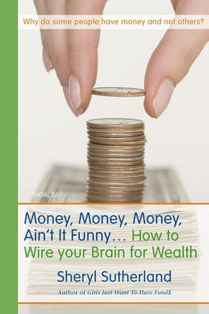 Money,  Money,  Money,  Ain't It Funny . . . How to Wire Your Brain for Wealth