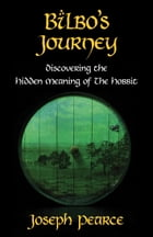 Bilbo's Journey: Discovering the Hidden Meaning of the Hobbit by Joseph Pearce