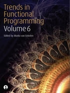 Trends in Functional Programming 6 by Marko Van Eekelen