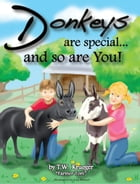 Donkeys Are Special... and So Are You! by T.W. Krueger