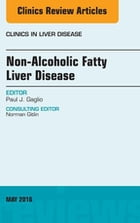 Non-Alcoholic Fatty Liver Disease, An Issue of Clinics in Liver Disease, E-Book by Paul J. Gaglio, MD, FACP, AGAF, FAASLD