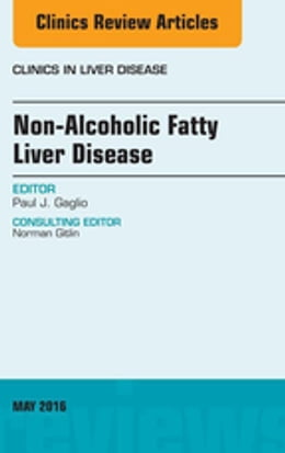 Book Non-Alcoholic Fatty Liver Disease, An Issue of Clinics in Liver Disease, by Paul J. Gaglio