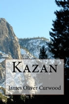 Kazan (Illustrated Edition) by James Oliver Curwood