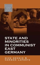 State and Minorities in Communist East Germany by Mike Dennis