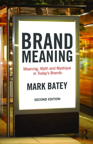 Brand Meaning Meaning,  Myth and Mystique in Today?s Brands