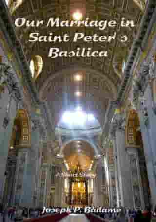 Our Marriage in Saint Peter's Basilica by Joseph P. Badame