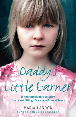 Book Daddy's Little Earner: A heartbreaking true story of a brave little girl's escape from violence by Maria Landon