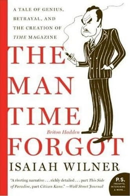 Book The Man Time Forgot: A Tale of Genius, Betrayal, and the Creation of Time Magazine by Isaiah Wilner