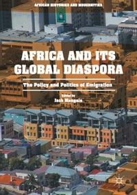 Africa and its Global Diaspora: The Policy and Politics of Emigration