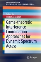 Game-theoretic Interference Coordination Approaches for Dynamic Spectrum Access by Anpalagan Alagan