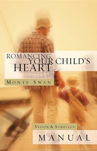 Romancing Your Child's Heart - Manual (Revised): Vision & Strategy Manual
