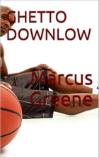 Ghetto Downlow by Marcus Greene