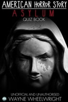 American Horror Story - Asylum Quiz Book: Season 2 by Wayne Wheelwright