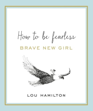 Brave New Girl How to be Fearless
