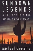 Sundown Legends: A Journey into the American Southwest by Michael Checchio