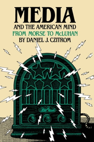 Media and the American Mind From Morse to McLuhan
