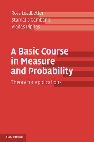 A Basic Course in Measure and Probability Theory for Applications