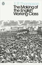 The Making of the English Working Class by E. P. Thompson