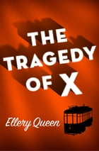 The Tragedy of X by Ellery Queen