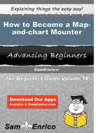 How to Become a Map-and-chart Mounter: How to Become a Map-and-chart Mounter by Novella Hong