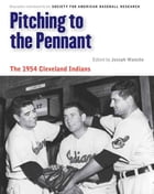 Pitching to the Pennant: The 1954 Cleveland Indians