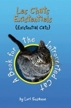Les Chats Existentiels (Existential Cats): A Book for the Introverted Cat by Lori Susanne
