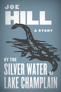 Book By the Silver Water of Lake Champlain by Joe Hill
