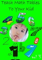 Teach Math Tables To Your Kid VOL 3 by Zhingoora Books