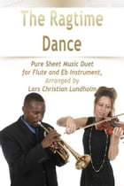 The Ragtime Dance Pure Sheet Music Duet for Flute and Eb Instrument, Arranged by Lars Christian Lundholm by Pure Sheet Music