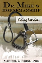 Dr. Mike's Horsemanship Riding Exercises: Riding Exercises by Michael Guerini