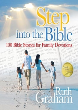 Book Step into the Bible: 100 Bible Stories for Family Devotions by Ruth Graham